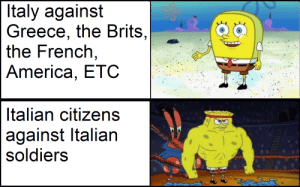 Italian civil war memes?: Italy against  Greece, the Brits,  the French,  America, ETC  Italian citizens  against Italian  soldiers Italian civil war memes?