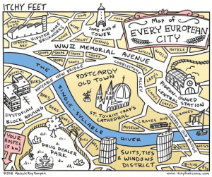A map of every European city: ITCHY FEET  Food  UROEAN  FOOD  NIC  SoME *?  TOWER  PRILEY /DINING  WINE  BRICKWO  ㅍ MEMORIAL AVENUE  STREE  ART  HOTELS  HOTELS  イce  AFFIT  CAFES  ATEABL  BARS  RLE NEw BRIDGE  よ  CAFES  BARS  PsTOPIAN  lock HOUSING  ST,  DYSTOHO^  TOURIST  ATHEDRAL  BAR  TES AND CRANES  SAR  MUSEUM  YOUR DRuG DEALER  HOSTEL  os  BuSI  RIVER  & WINDo ws  DISTRICT  必  BUSIN  02018 Malachi Ray Rempen  www. itchyfeetcomic.com A map of every European city
