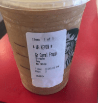 Dank, Whip, and Time: Item: 1 of 1  KEVIN  Gr Carl Frapp  Single  No Whip  Time 3:00,02  PM  Reg:  >CAFEk A brew-tiful name.