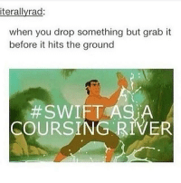 okay but?? shang is actually beautiful???: iterallyrad  when you drop something but grab it  before it hits the ground  SWIFT  COURSING RIVER okay but?? shang is actually beautiful???