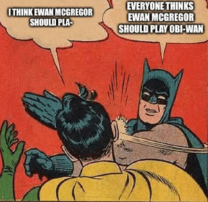 Ewan McGregor, McGregor, and Play: ITHINKEWAN MCGREGOR  SHOULD PLA  EVERYONE THINKS  EWAN MCGREGOR  SHOULD PLAY OBI-WAN It goes without saying