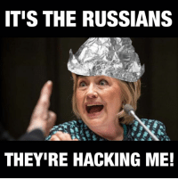 Just one more Hillary meme :P  -Mangan: ITIS THE RUSSIANS  THEYIRE HACKING ME! Just one more Hillary meme :P  -Mangan