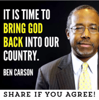 Ben Carson: ITISTIME TO  BRING GOD  BACK INTO OUR  COUNTRY  BEN CARSON  SHARE IF YOU AGREE!