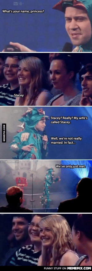 Smooth pick upomg-humor.tumblr.com: ItM 1  What's your name, princess?  Itv 11-1  Stacey  Stacey? Really? My wife's  called Stacey.  Well, we're not really  married. In fact...  VA THEMETAPICTURE.COM  We've only just met.  PIFF  FUNNY STUFF ON MEMEPIX.COM  MEMEPIX.COM Smooth pick upomg-humor.tumblr.com