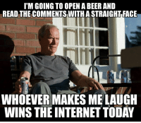 Beer, Internet, and Military: ITM GOING TO OPEN A BEER AND  READ THE COMMENTSWITHATSTRAIGHTFACE  WHOEVER MAKES ME LAUGH  WINS THE INTERNET TODAY Do your worst
