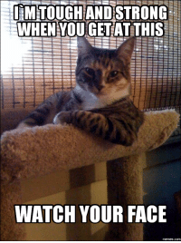 Shocked Face Meme: ITM TOUGH  ANDSTRONG  WHEN YOU GET AT THIS  WATCH YOUR FACE  memes.com