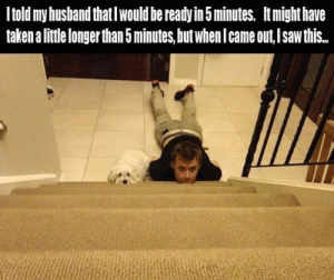IT'S BEEN THREE HOURShttp://meme-rage.tumblr.com: Itold my husband that I would be ready in 5 minutes. It might have  taken a little longer than 5 minutes, but when I came out, I saw this. IT'S BEEN THREE HOURShttp://meme-rage.tumblr.com
