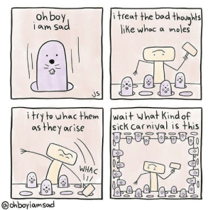 me irl by miapensa MORE MEMES: itreat the bad thoughts  like whac a moles  oh boy  iam sad  క్రి  JS  wait what Kind of  sick carnival is this  i try to whac them  as they arise  WHAC  ohboyiamsad  శాంశ్ు me irl by miapensa MORE MEMES