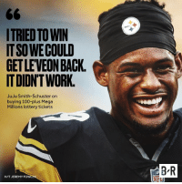Anaconda, Lottery, and Work: ITRIED TO WIN  IT SO WECOULD  GET LEVEON BACK  IT DIDNT WORK  JuJu Smith-Schuster on  buying 100-plus Mega  Millions lottery ticket:s  B R  HIT JEREMY FOWLER JuJu willing to do anything at this point.