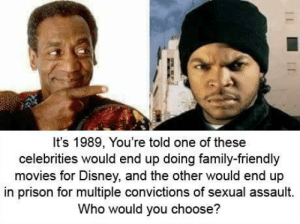 Disney, Family, and Funny: It's 1989, You're told one of these  celebrities would end up doing family-friendly  movies for Disney, and the other would end up  in prison for multiple convictions of sexual assault.  Who would you choose? Who would have guessed? via /r/funny https://ift.tt/2zEnOm5
