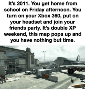 Some of my best memories are in that airport. https://t.co/JoncWErzw2: It's 2011. You get home from  school on Friday afternoon. You  turn on your Xbox 360, put on  your headset and join your  friends party. It's double XP  weekend, this map pops up and  you have nothing but time. Some of my best memories are in that airport. https://t.co/JoncWErzw2