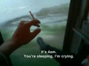 4Am: It's 4am  You're sleeping. I'm crying.