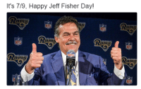 Nfl, Happy, and Jeff Fisher: It's 7/9, Happy Jeff Fisher Day!  ans  ans  NFL  ams  FL  ans  NFL  ams  Ram  ams
