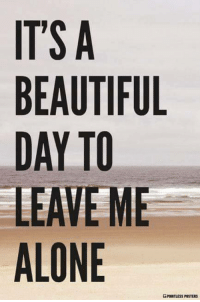 leave me alone: IT'S A  BEAUTIFUL  DAY TO  LEAVE ME  ALONE  POINTLESS POSTERS