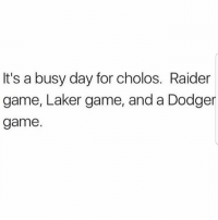 Lmao, Memes, and Dodge: It's a busy day for cholos. Raider  game, Laker game, and a Dodge  game Lmao for real! Gotta watch all of them 😂 MexicansProblemas