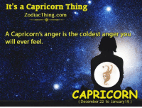 Capricorn, Com, and Anger: It's a Capricorn Thing  ZodiacThing.com  A Capricorn's anger is the coldest anger you  will ever feel  CAPRICORN  (December 22 to January 19)