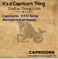 Capricorn, Com, and Thing: It's a Capricorn Thing  ZodiacThing.com  Capricorns HATE being  disrespected or teased  CAPRICORN  (December 22 to January 19)