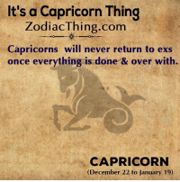 A Capricorn: It's a Capricorn Thing  ZodiacThing.com  Capricorns will never return to exs  once everything is done & over with.  CAPRICORN  (December 22 to January 19)