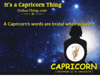 A Capricorn: It's a Capricorn Thing  ZodiacThing.com ,,.. Iİ(  A Capricorn's words are brutal when pissed  CAPRICORN  (December 22 to January 19)