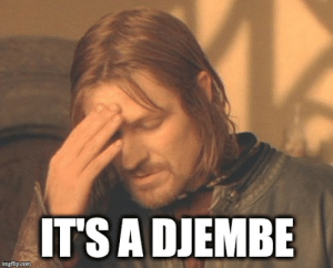 Mrw, Com, and Djembe: IT'S A DJEMBE  imgflip.com MRW I'm an Orisa main, and also a percussionist