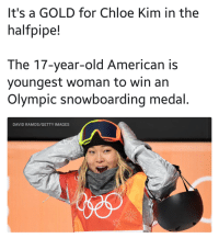 Run, Target, and Tumblr: It's a GOLD for Chloe Kim in the  halfpipe!  The 17-year-old American is  youngest woman to win an  Olympic snowboarding medal  DAVID RAMOS/GETTY IMAGES  의。 a13xmorgs:  She got the gold in 1 run guys. 1 run.