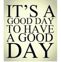 have-a-good-day: IT'S A  GOOD DAY  TO HAVE  A GOOD  DAY