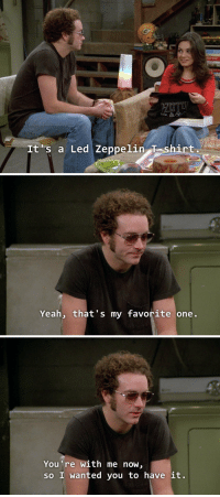 goals 😭 https://t.co/ryC88NTwIF: It's a Led Zeppelin T shirt   Yeah, that's my favorite one   You're With me now,  so I wanted you to have it. goals 😭 https://t.co/ryC88NTwIF