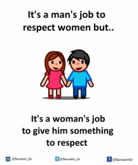 respect women: It's a man's job to  respect women but..  It's a woman's job  to give him something  to respect  @Sarcastic us  If Sarcasmlol  I @sarcastic Us