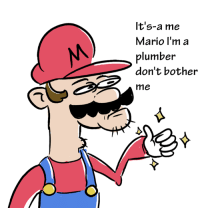 mario pictures: It's-a me  Mario I'm a  plumber  don't bother  me