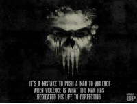 Don't make that mistake.   RangerUp.com: IT'S A MISTAKE TO PUSH A MAN TO VIOLENCE  WHEN VIOLENCE IS WHAT THE MAN HAS  DEDICATED HIS LIFE TO PERFECTING  RANGER  UP Don't make that mistake.   RangerUp.com