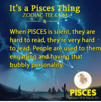 Bubbly Personality: It's a Pisces Thing  ZODIAC-TEE. COMM  When PISCES is silent, they are  hard to read, they re very hard  to read. People are used to them  engaging and having that  bubbly personality  PISCES  CFebruary 19 to March 20)
