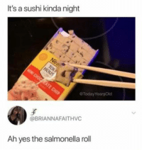 : It's a sushi kinda night  Today YearsOld  @BRIANNAFAITHVC  Ah yes the salmonella roll