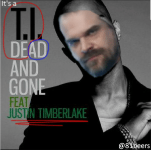 They've been planning the tide ads for a whole decade by Connguy FOLLOW 4 MORE MEMES.: It's a  T.I.  DEAD  AND  GONE  FEAT  JUSTIN TIMBERLAKE  @81beers They've been planning the tide ads for a whole decade by Connguy FOLLOW 4 MORE MEMES.