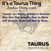 deceive: It's a Taurus Thing  ZodiacThing.com  Taurus are highly defensive because  they fear that people close to them  will deceive them and betray them  TAURUS  (April 20 to May 20)
