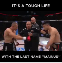 "Life, Memes, and Tough: IT'S A TOUGH LIFE  RLIVE  WITH THE LAST NAME ""MAINUS'"" At least your mom didn't name you ""My Anus""😂 ""my anus is taking punishment"""