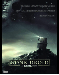 Because star wars. gonk gonkdroid starwars thelastjedi theclonewars theforceawakens rogueone droid r2d2 c3p0 c3po k2so k2s0 bb8 starwarsrebels: IT'S A WALKING BATTERY THAT REPEATEDLY SAYS GONK  BUT WE MADE A MOVIE OUT OF IT AND YOU WILL PAY TO SEE IT  BECAUSE ITS STAR WARS.  GONK DROID  A GONK STORY  Screen  JunRIES Because star wars. gonk gonkdroid starwars thelastjedi theclonewars theforceawakens rogueone droid r2d2 c3p0 c3po k2so k2s0 bb8 starwarsrebels