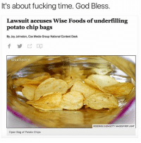 THANK GOD -c (@whimfilm): It's about fucking time. God Bless.  Lawsuit accuses Wise Foods of underfilling  potato chip bags  By Joy Johnston, Cox Media Group National Content Desk  @fuckierry  RODERICK CHENGETTY IMAGESFIRST LIGHT  Open Bag of Potato Chips THANK GOD -c (@whimfilm)