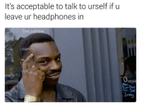 follow @lifehackblackguy if you're into roll safe memes!: It's acceptable to talk to urself if u  leave ur headphones in  Thel adBibl  Openi  Tri-Sal follow @lifehackblackguy if you're into roll safe memes!