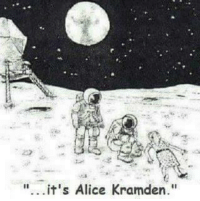 """""""One of these days, Alice.... POW to the moon!!!"""": it's Alice Kramden """"One of these days, Alice.... POW to the moon!!!"""""""