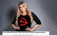 Comrade Trainor reminds us how capitalism shapes society outside production: It's all about that base, 'bout that base and the superstructure Comrade Trainor reminds us how capitalism shapes society outside production