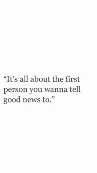 """News, Good, and All: """"It's all about the first  person you wanna tel.l  good news to.""""  92"""