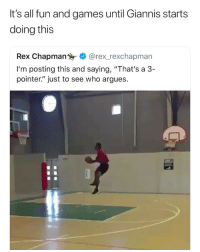 "Nba, Best, and Games: It's all fun and games until Giannis starts  doing this  Rex Chapman @rex_rexchapman  I'm posting this and saying, ""That's a 3-  pointer"" just to see who argues. He's finna be the best three-point shooter in the league 😭😂💀😂😭"