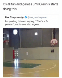 "Giannis percentage going up after this 😂 (Via @dexton4, h-t: ‪@RealLifeKaz‬-Twitter) giannis bucks: It's all fun and games until Giannis starts  doing this  Rex Chapman%ず. @rex-rexchapman  I'm posting this and saying, ""That's a 3-  pointer."" just to see who argues.  「一21 Giannis percentage going up after this 😂 (Via @dexton4, h-t: ‪@RealLifeKaz‬-Twitter) giannis bucks"