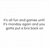 Games, Monday, and Back: It's all fun and games until  it's monday again and you  gotta put a bra back on