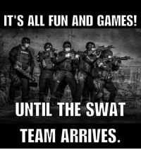 swatted: IT'S ALL FUN AND GAMES!  UNTIL THE SWAT  TEAM ARRIVES