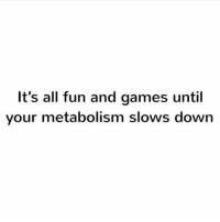 Gym, Games, and Downhill: It's all fun and games until  your metabolism slows down Currently downhill.