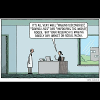 "badsciencejokes: IT'S ALL VERY WELL ""MAKING DISCOVERIES  ""SAVING LIVES"" AND ""IMPROVING THE WORLD  ROGER. BUT YOUR RESEARCH IS MAKING  BARELY ANY IMPACT ON SOCIAL MEDIA  TOM GAULD badsciencejokes"