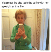 Apply granny vision: It's almost like she took the selfie with her  eyesight as the filter  @tank.sinatra  MADE WITH MOMUSs Apply granny vision