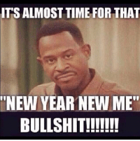 """New Year New Me: ITS ALMOST TIME FOR THAT  NEW YEAR NEW ME""""  BULLSHIT!"""