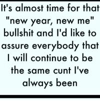 👍👍👍👍: It's almost time for that  new year, new me  bullshit and I'd like to  assure everybody that  I will continue to be  the same cunt I've  always been 👍👍👍👍